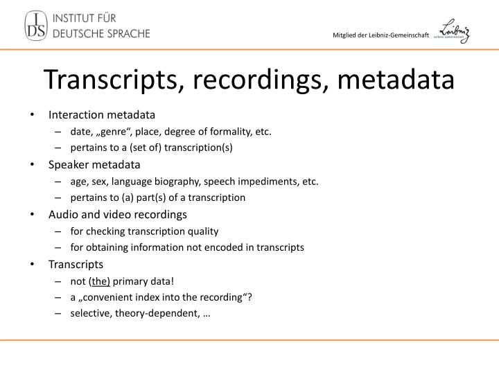 Transcripts, recordings, metadata