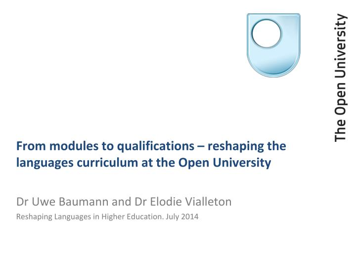 From modules to qualifications reshaping the languages curriculum at the open university