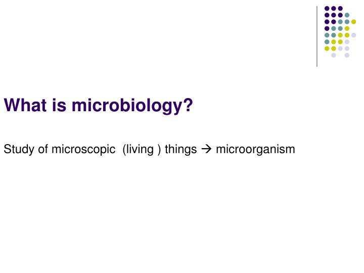 What is microbiology?