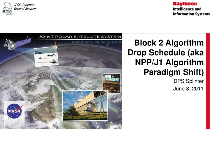 Block 2 algorithm drop schedule aka npp j1 algorithm paradigm shift
