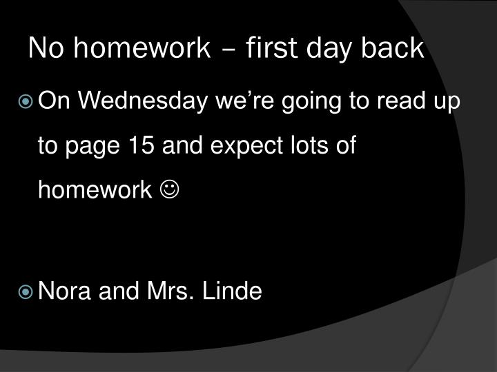 No homework – first day back