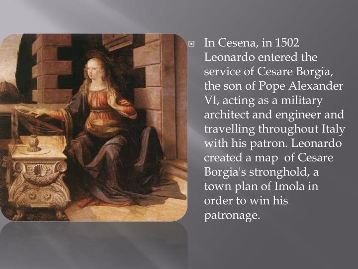 InCesena, in 1502 Leonardo entered the service of