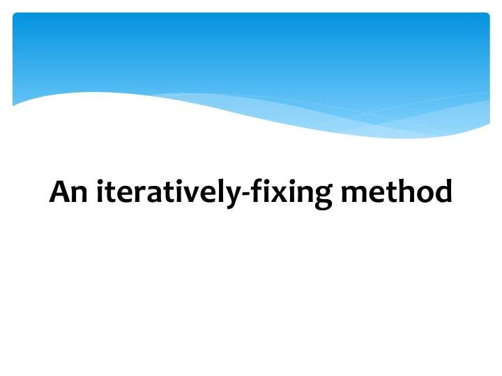 An iteratively-fixing method