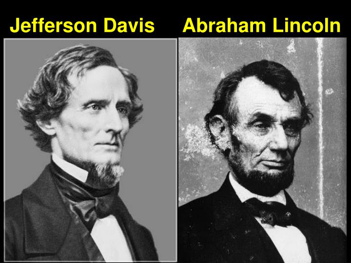 Jefferson Davis     Abraham Lincoln