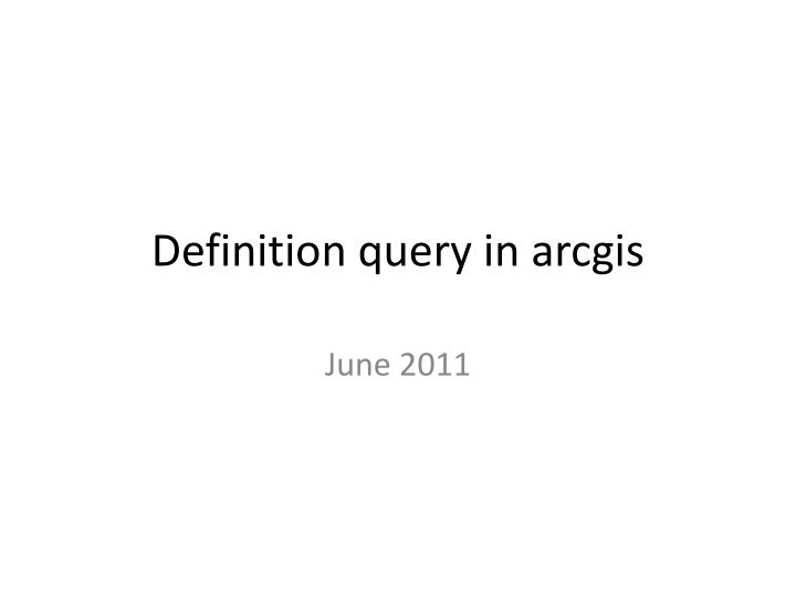 Definition query in arcgis