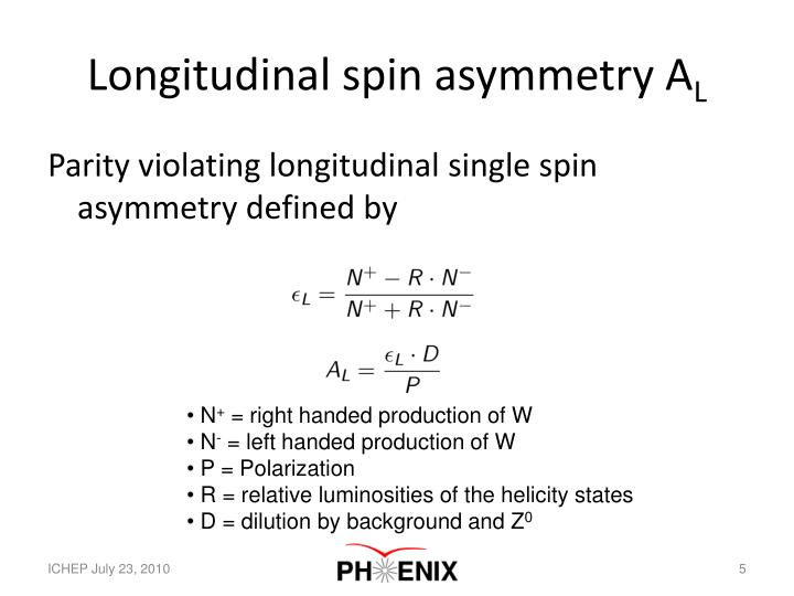 Longitudinal spin asymmetry A