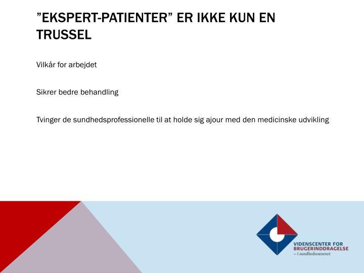 """""""Ekspert-patienter"""" er ikke kun en trussel"""