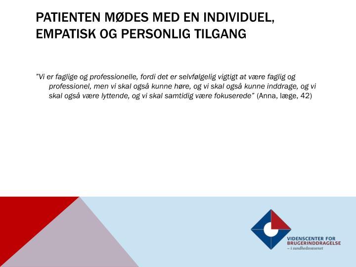 Patienten mødes med en individuel, empatisk og personlig tilgang