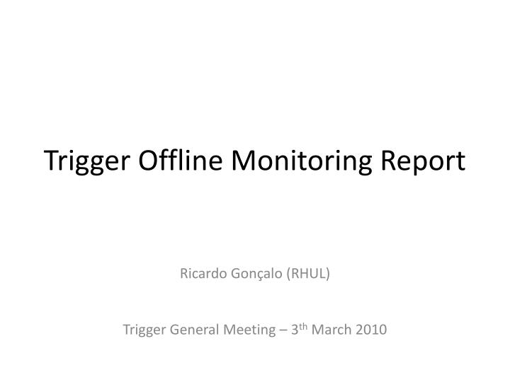 Trigger offline monitoring report