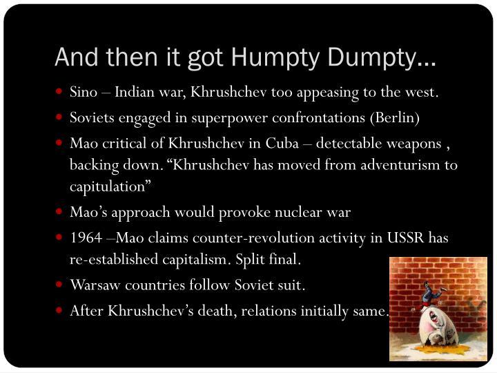 And then it got Humpty Dumpty…