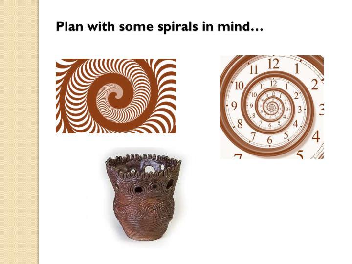 Plan with some spirals in mind…