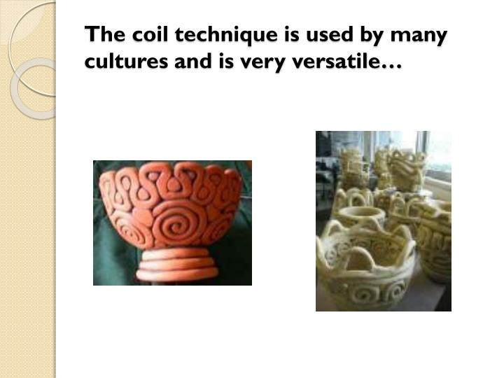 The coil technique is used by many cultures and is very versatile