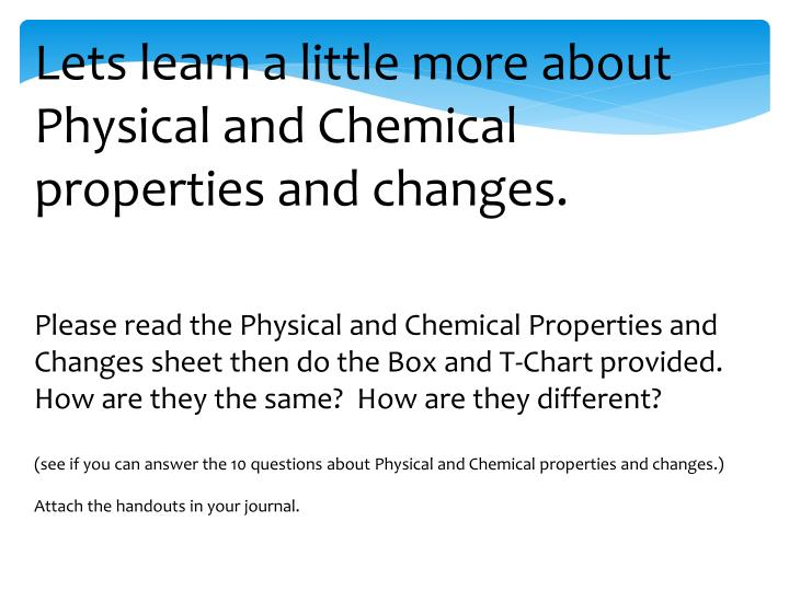 Lets learn a little more about Physical and Chemical properties and changes.