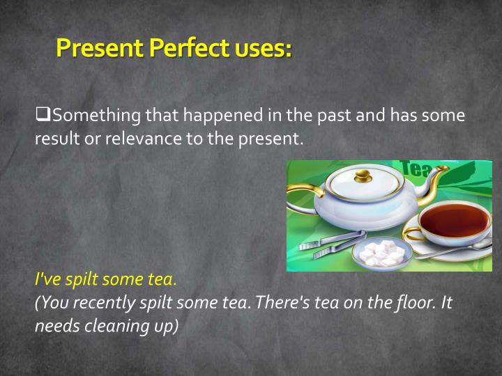Present Perfect uses: