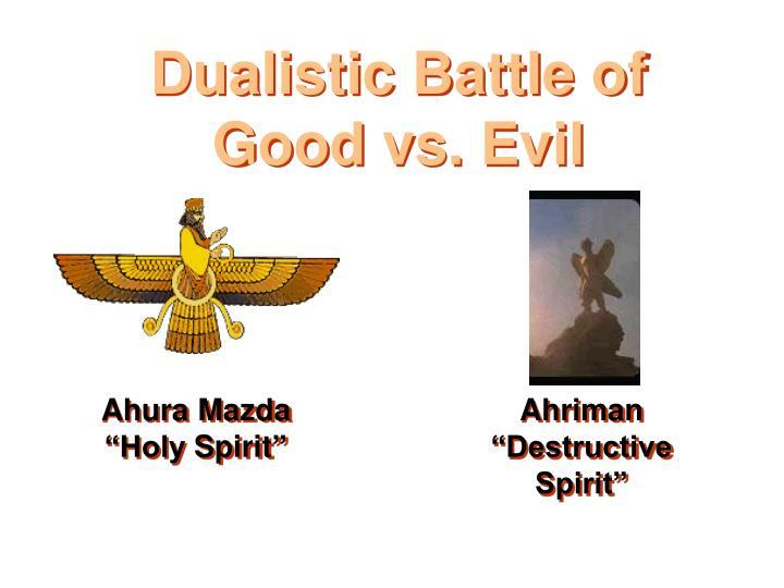 Dualistic Battle of