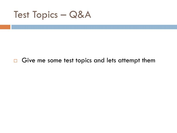 Test Topics – Q&A