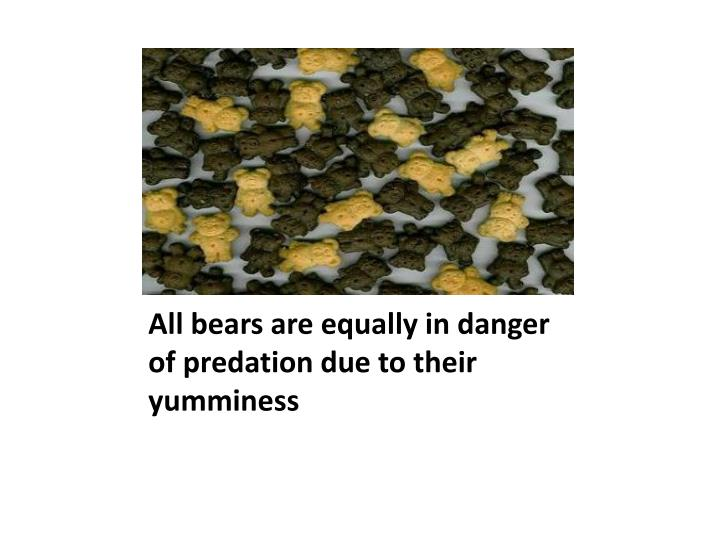 All bears are equally in danger of predation due to their yumminess