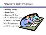 persuasive essay final due