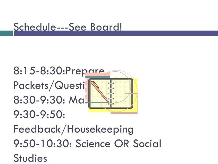 Schedule---See Board!