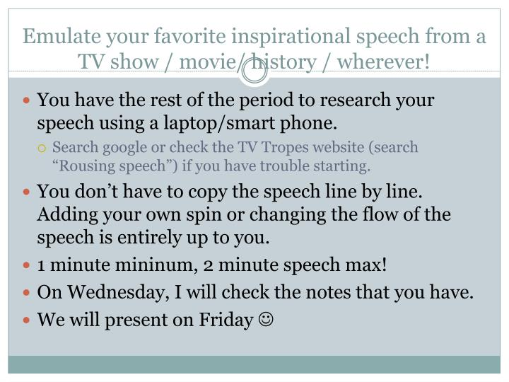 Emulate your favorite inspirational speech from a TV show / movie/ history / wherever!