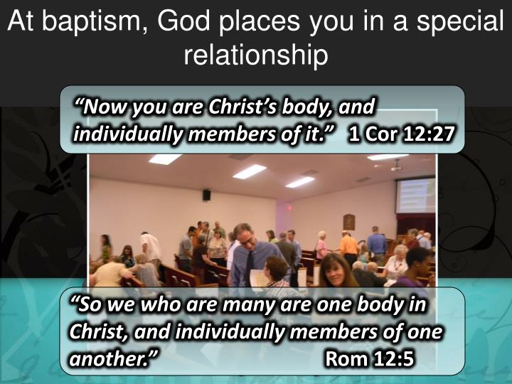At baptism, God places you in a special relationship