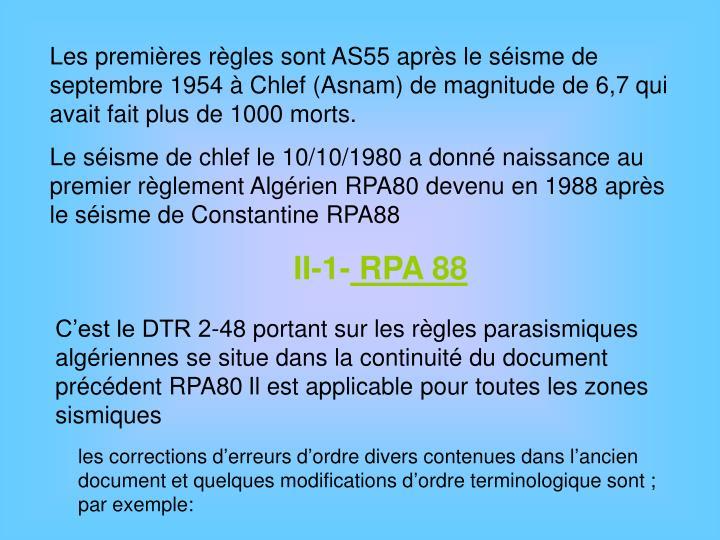Les premières règles sont AS55 après le séisme de septembre 1954 à Chlef (Asnam) de magnitude de 6,7 qui avait fait plus de 1000 morts.