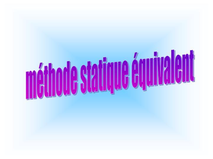 méthode statique équivalent
