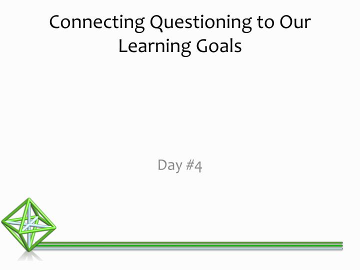 Connecting questioning to our learning goals