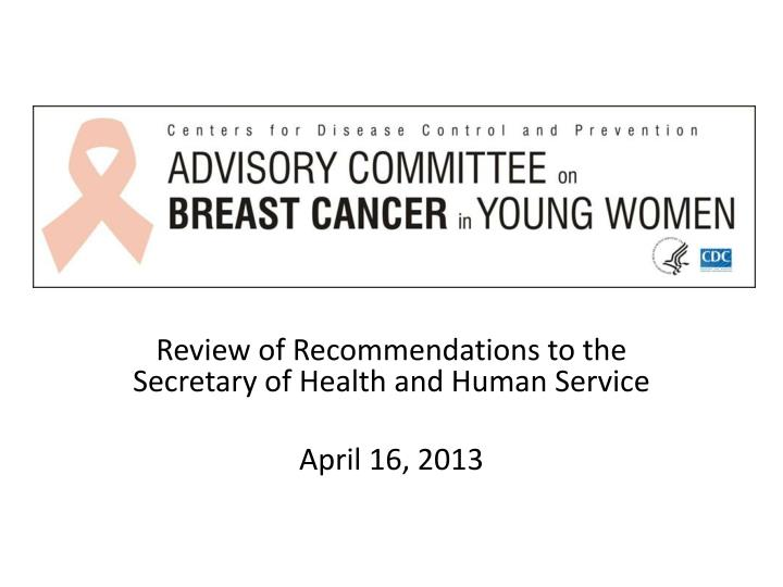 Review of recommendations to the secretary of health and human service april 16 2013
