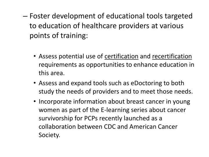 Foster development of educational tools targeted to education of healthcare providers at various points of training