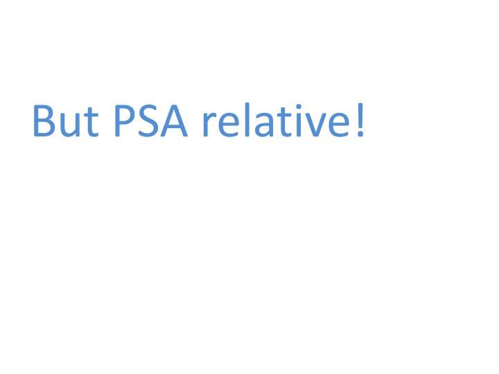 But PSA relative!