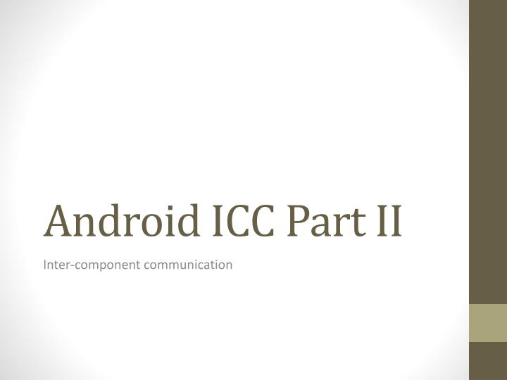 Android icc part ii