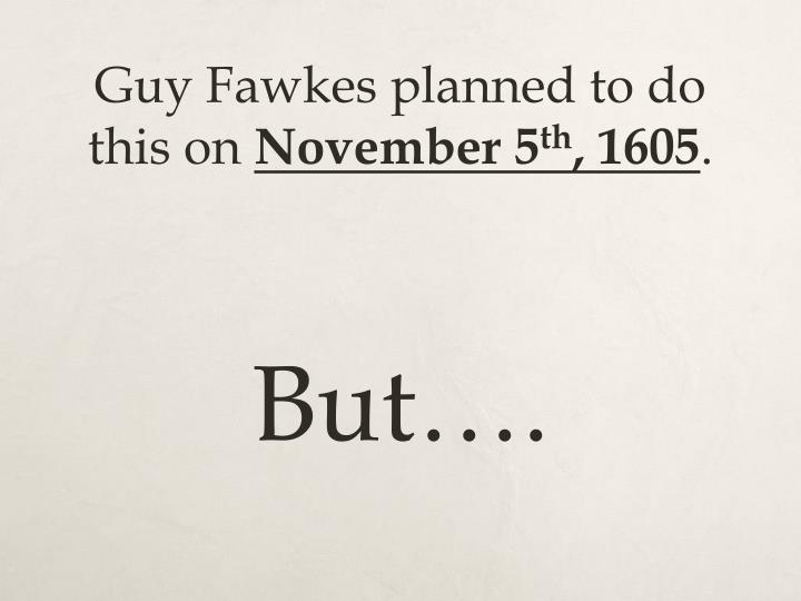 Guy Fawkes planned to do this on