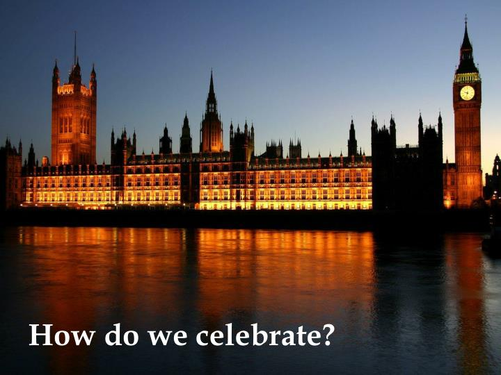 How do we celebrate?