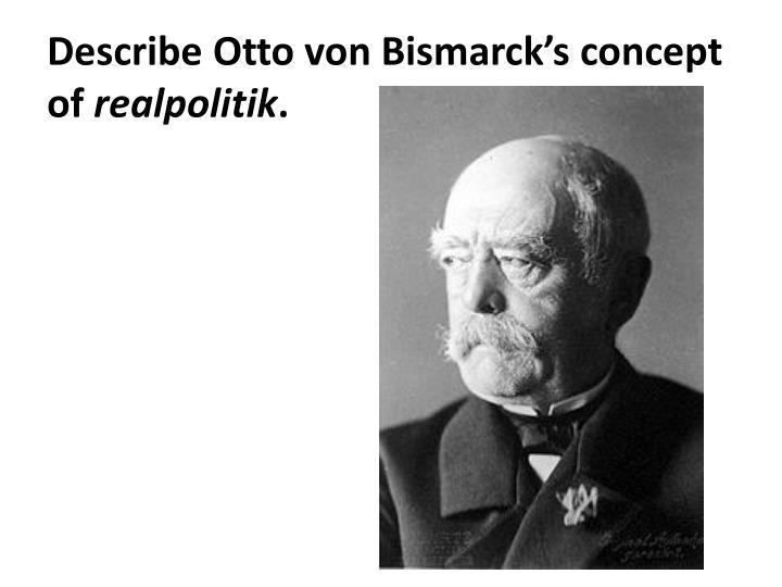 Describe Otto von Bismarck's concept of