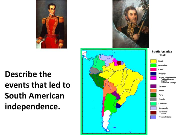 Describe the events that led to South American independence