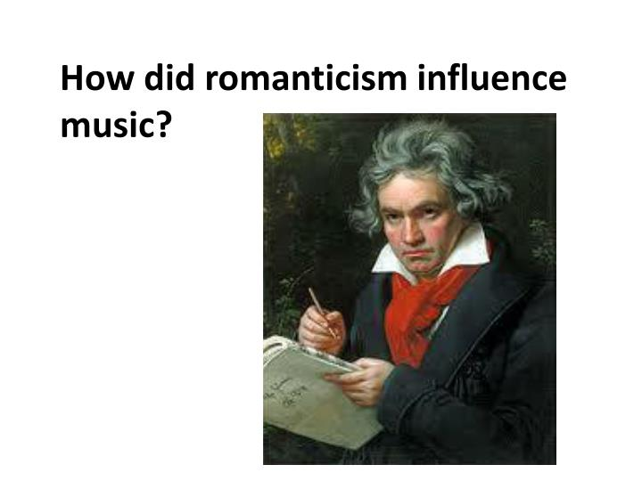 How did romanticism influence music?