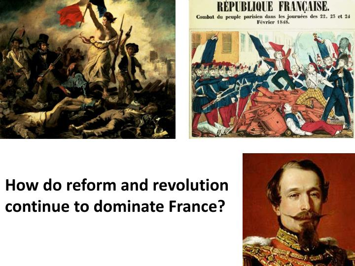 How do reform and revolution continue to dominate France?