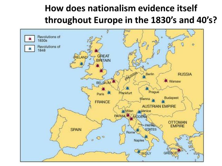 How does nationalism evidence itself throughout Europe in the 1830's and 40's?