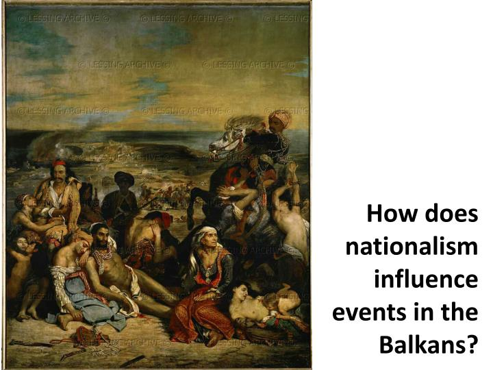 How does nationalism influence events in the Balkans?
