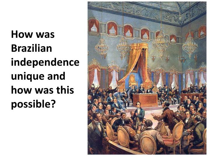 How was Brazilian independence unique and how was this possible?