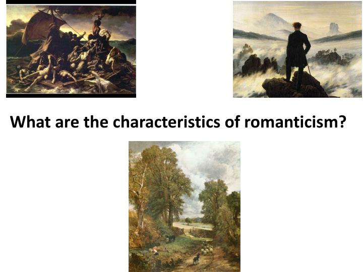 What are the characteristics of romanticism?