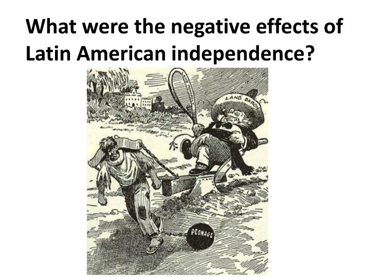 What were the negative effects of Latin American independence?