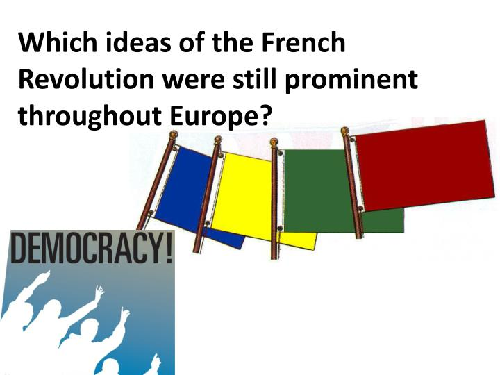 Which ideas of the French Revolution were still prominent throughout Europe?