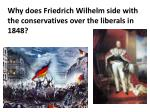 why does friedrich wilhelm side with the conservatives over the liberals in 1848