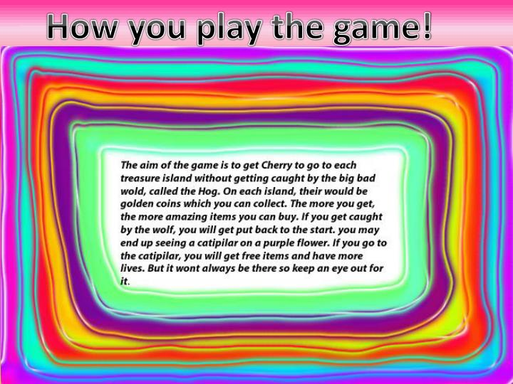How you play the game!