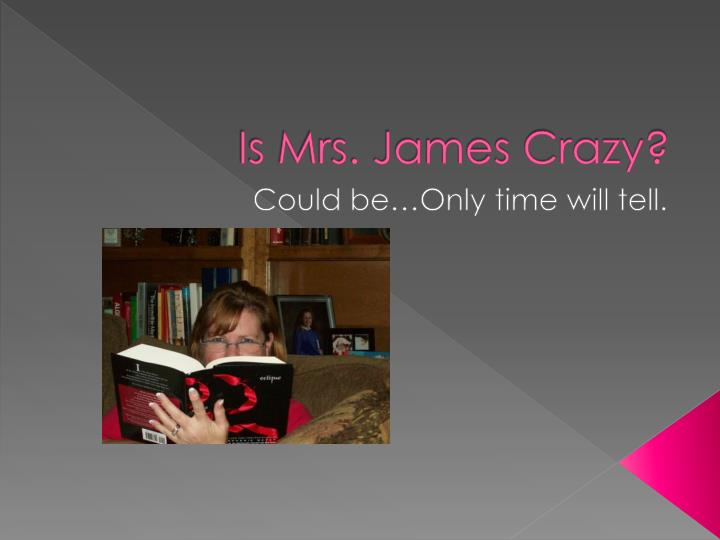 Is Mrs. James Crazy?
