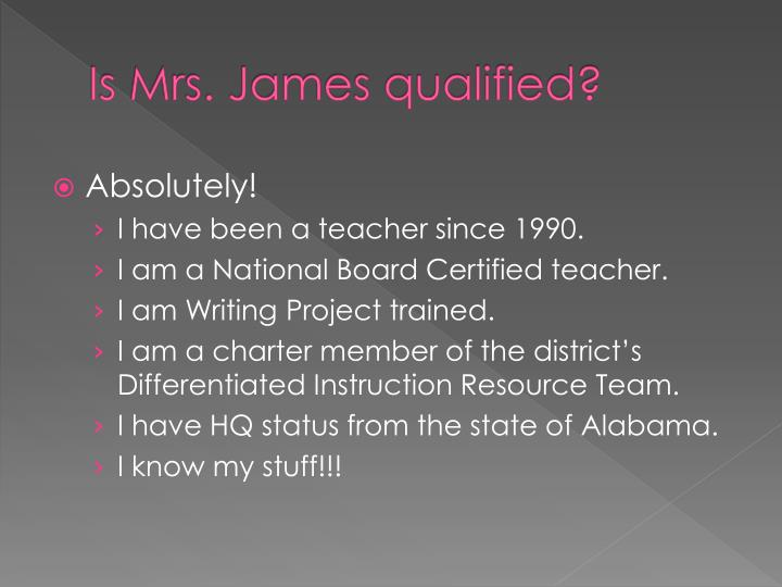 Is Mrs. James qualified?