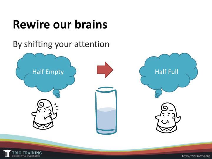 Rewire our brains