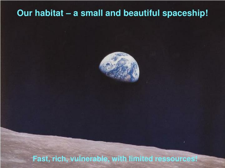 Our habitat – a small and beautiful spaceship!